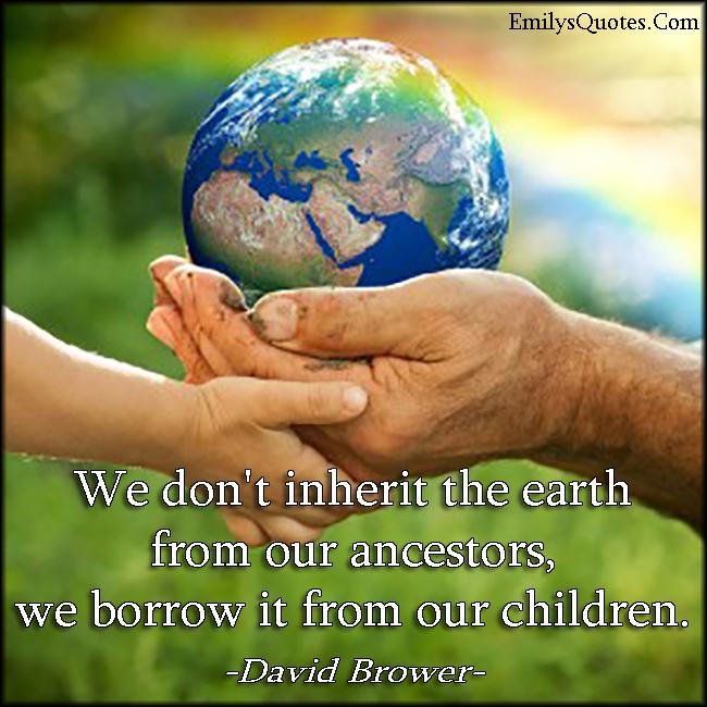 EmilysQuotes.Com-wisdom-intelligent-inherit-Earth-nature-caring-understanding-great-David-Brower.jpg